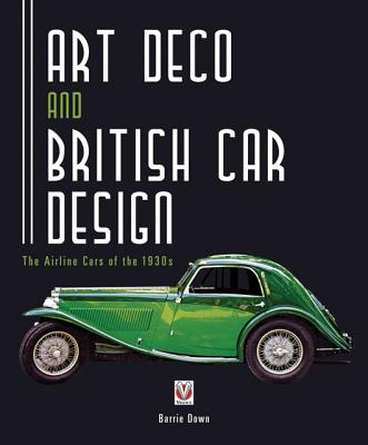 Art Deco and British Car Design By Down, Barrie